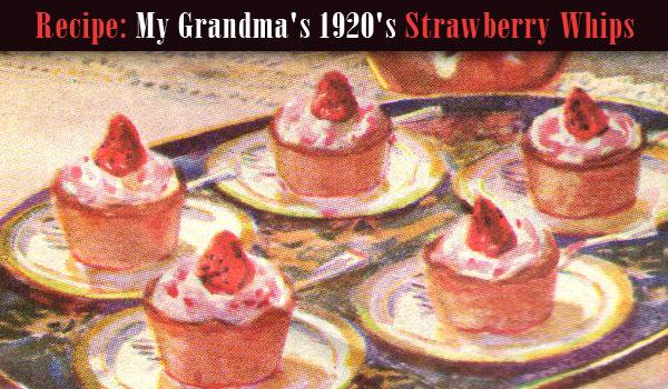 Food Cary   Recipe: My Grandma's 1920's Strawberry Whips