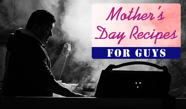 mother's-day-recipes-for-guys